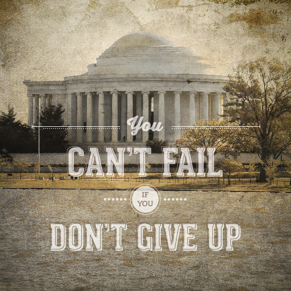 // You Can't Fail If You Don't Give Up.
