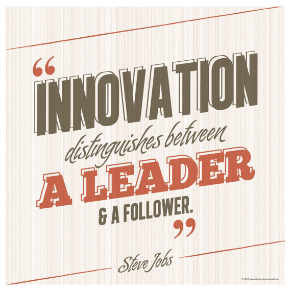 // Innovation Distinguishes Between A Leader And A Follower