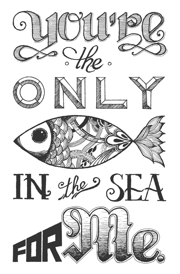 // You'e The Only Fish In The Sea For Me