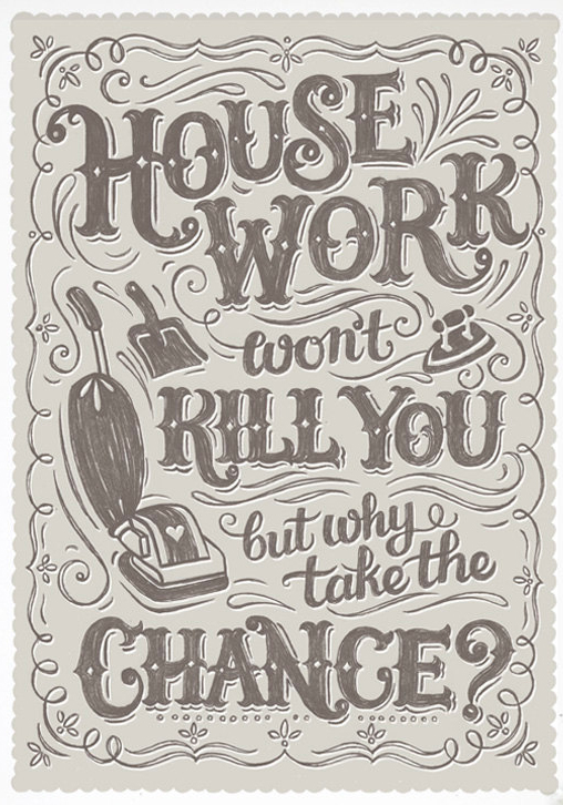 // House Work Won't Kill You, But Why Take The Chance?