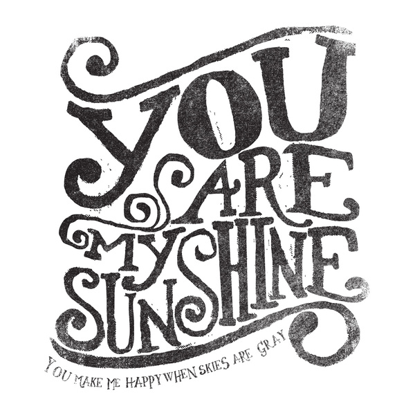 // You Are My Sunshine...