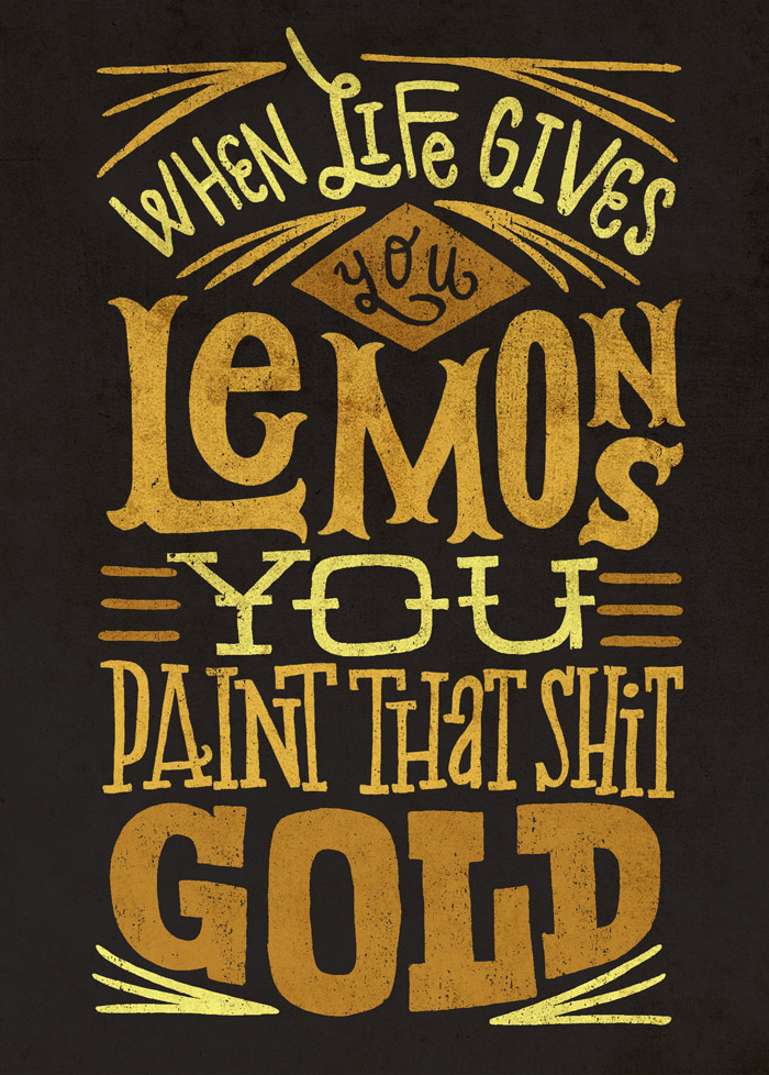 // When Life Gives You Lemons You Paint The Shit Gold