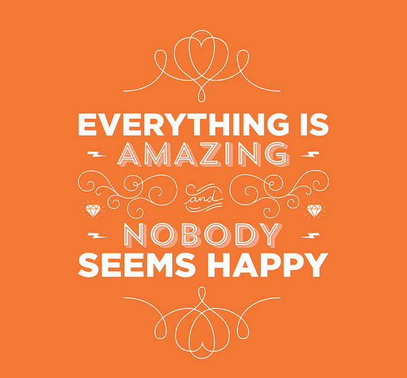// Everything Is Amazing, And Nobody Seems Happy