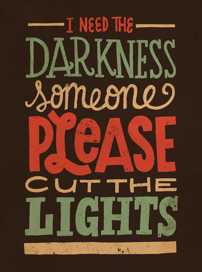 // I Need The Darkness. Someone Please Cut The Lights