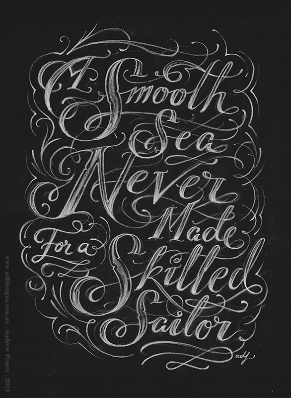 // A Smooth Sea Never Made For A Skilled Sailor'