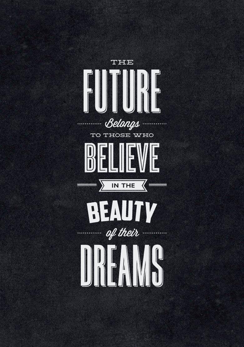 // The Future Belongs to Those Who Believe in The Beauty of Their Dreams