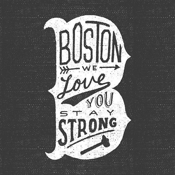 // Boston We Love You. Stay Strong
