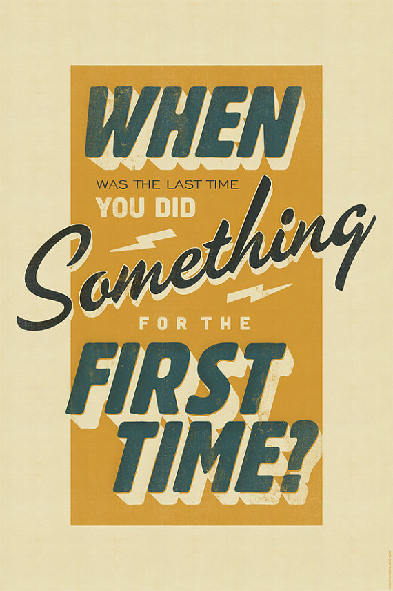 // When Was The Last Time You Did Something For The First Time?