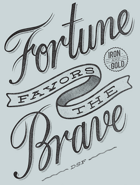 // Fortune Favors The Brave