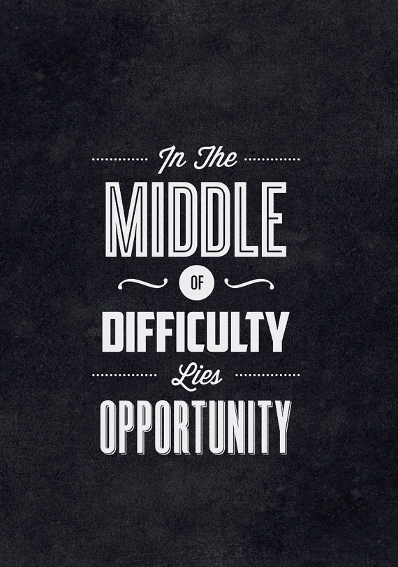 // In The Middle of Difficulty Lies Opportunity