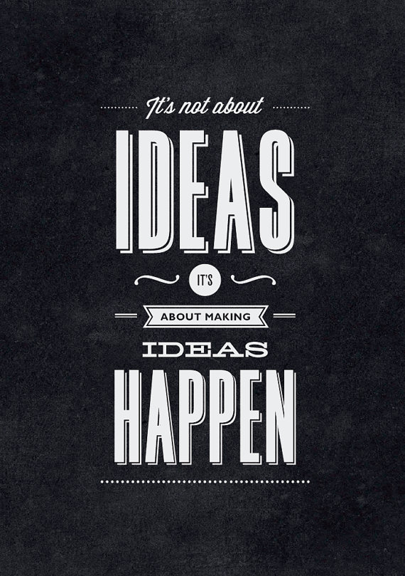 // t's Not About Ideas. It's About Making Ideas Happen