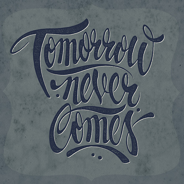 // Tomorrow Never Comes