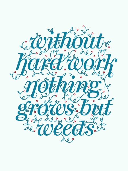// Without Hard Work Nothing Grows But Weeds