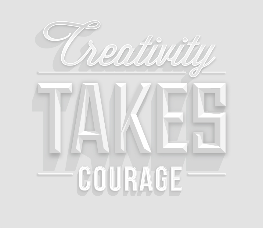 // Creativity Takes Courage