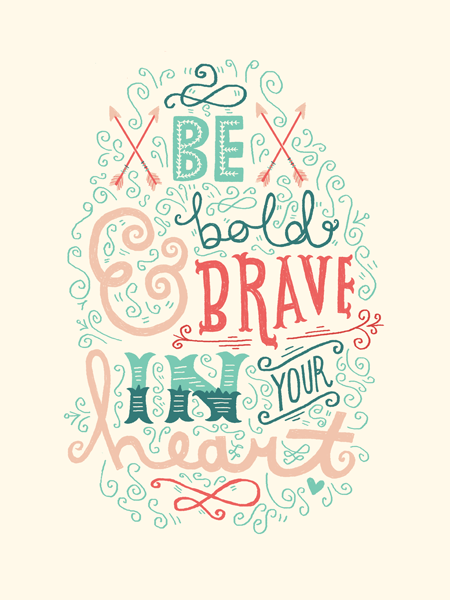 // Be Bold & Brave In You Heart