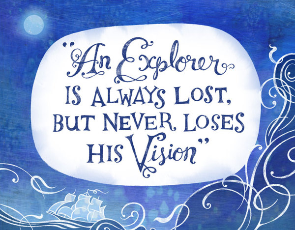 // An Explorer Is Always Lost, But Never Loses His Vision