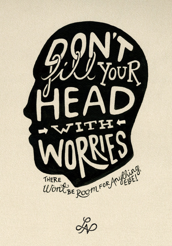 // Don't Fill Your Head With Worries...