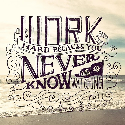 // Work Hard Because You Never Know Who Is Watching