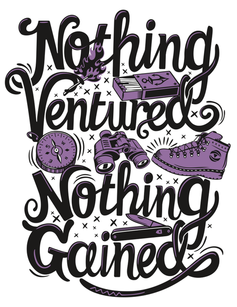 // Nothing Ventured, Nothing Gained