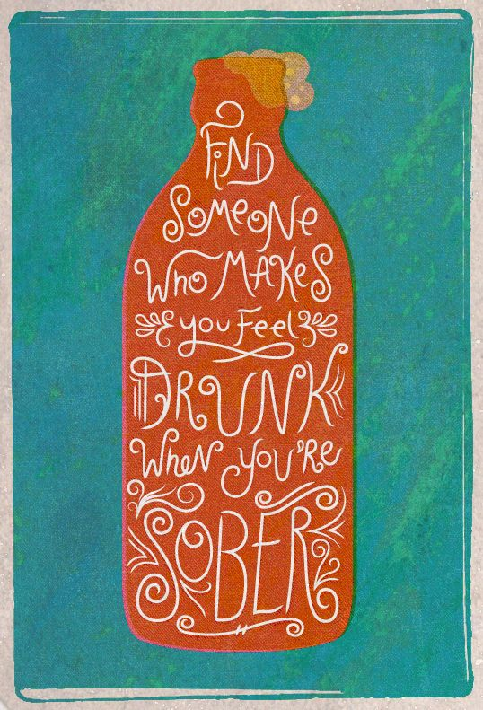 // Find Someone Who Makes You Feel Drunk When You're Sober