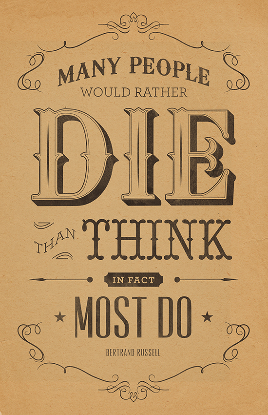 // Many People Would Rather Die Than Think...In Fact Most Do