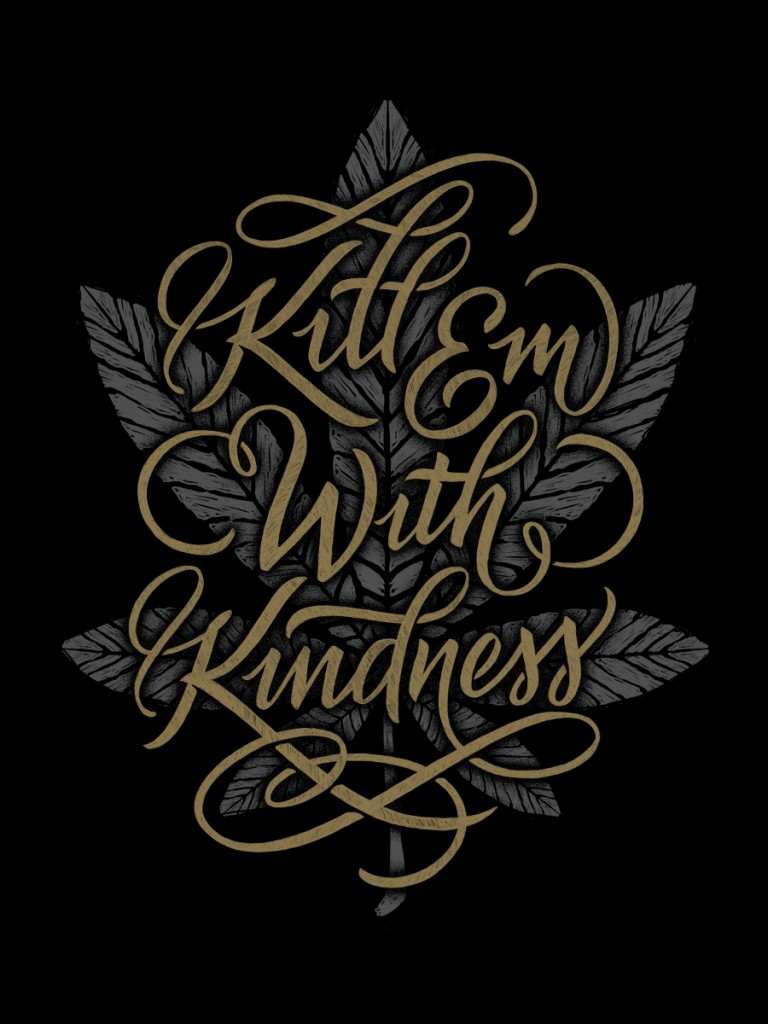 // Kill Em With Kindness