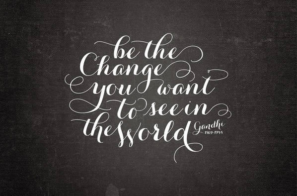 // Be The Change You Want To See In The World
