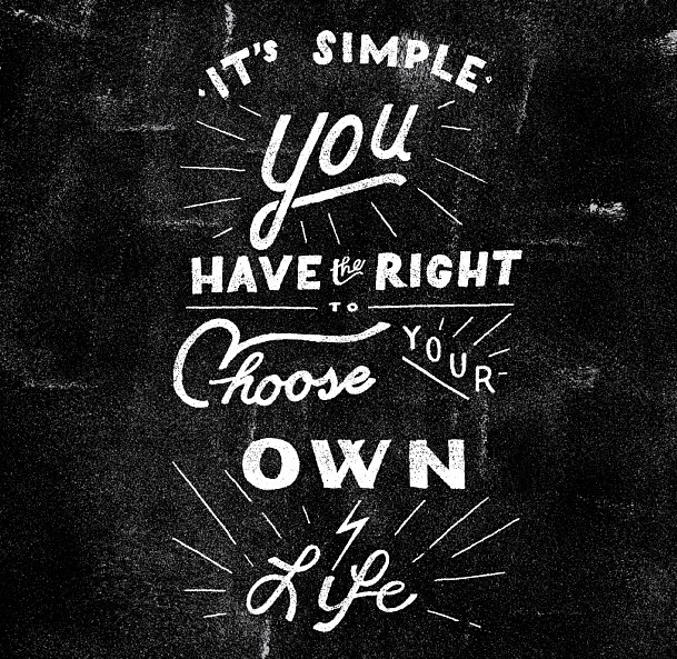 // It's Simple. You Have The Right To Choose Your Own Life