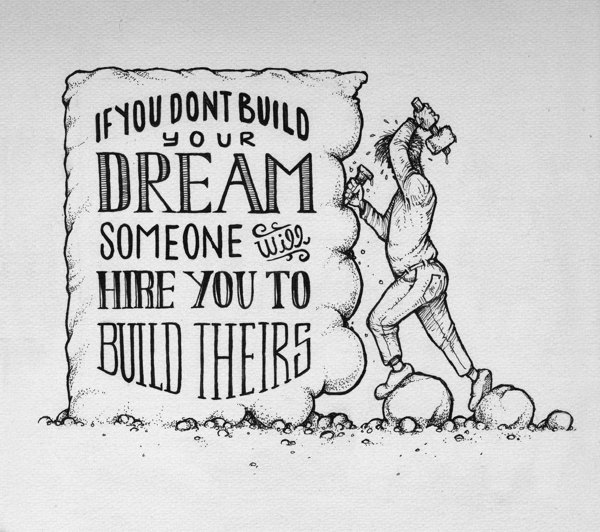 // If You Don't Build Your Dreams...
