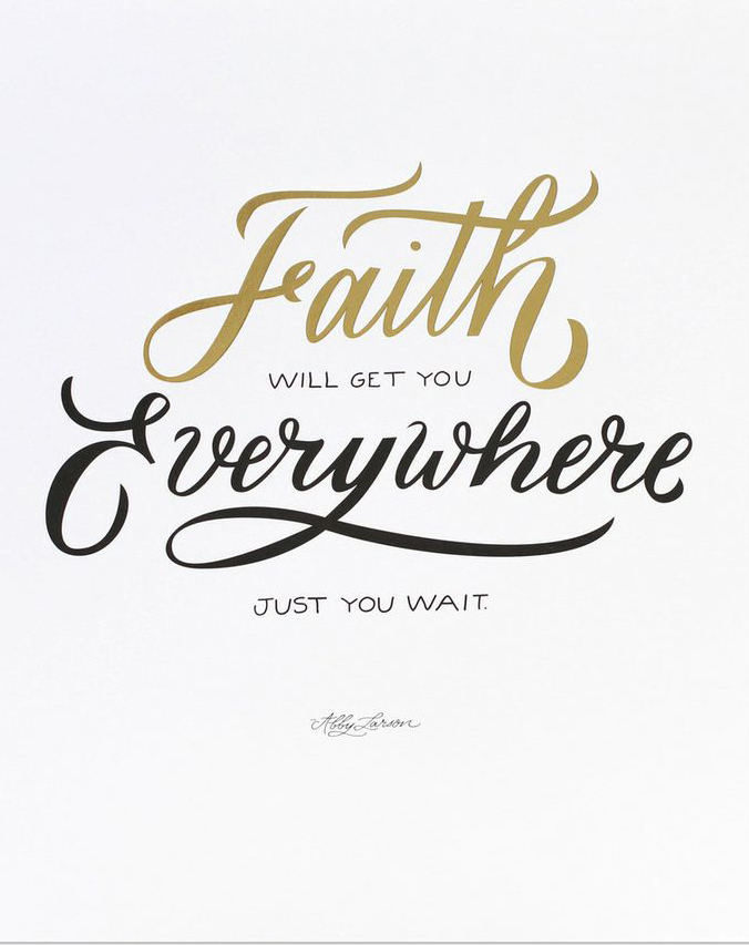 // Faith Will Get You Everywhere Just You Wait