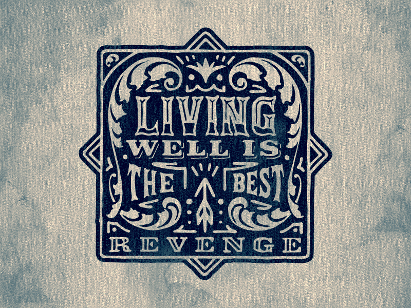 // Living Well Is The Best Revenge
