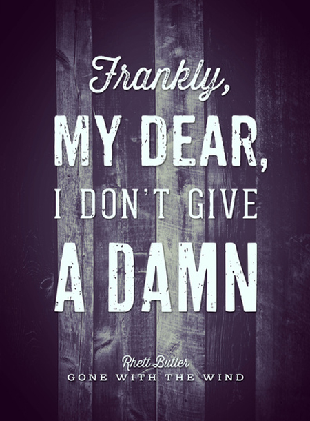 // Frankly, My Dear, I Don't Give A Damn