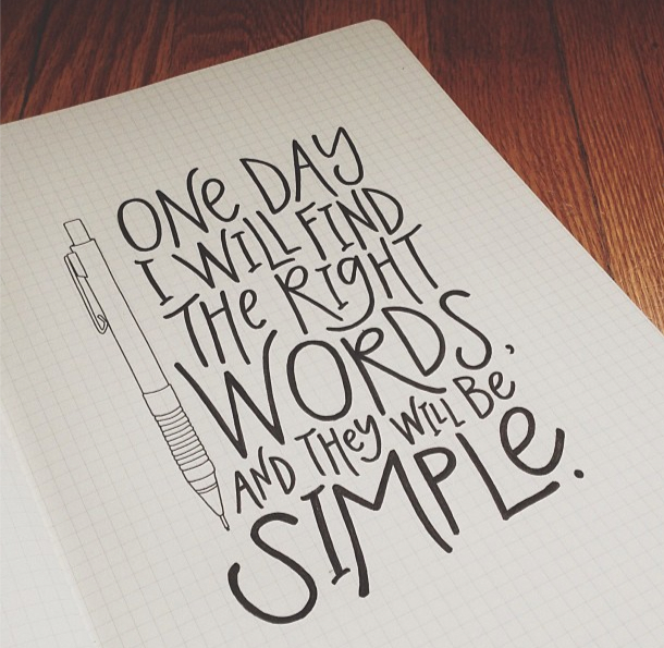 // One Day You Will Find The Right Words, And They Will Be Simple