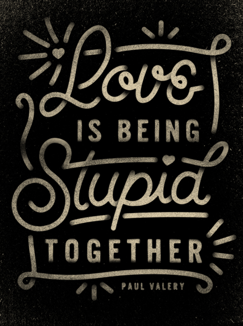 // Love Is Being Stupid Together