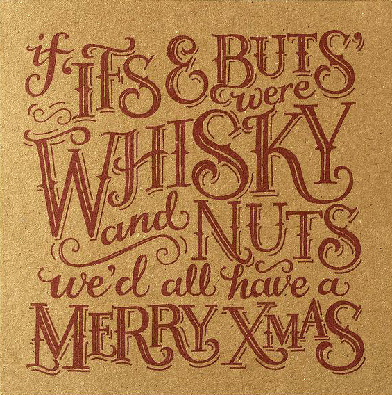 // If It's And Buts Were Whisky And Nuts We'd All Have A Merry Cmas
