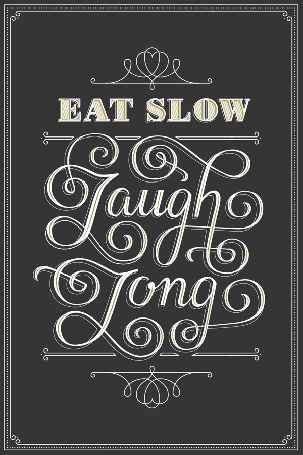 // Eat Slow And Laugh Long