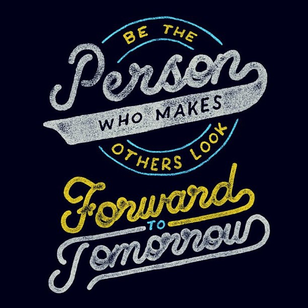 // Be The Person Who Makes Others Look Forward To Tomorrow