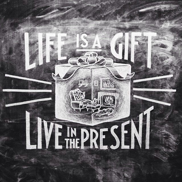 // Life Is A Gift, Live In The Present