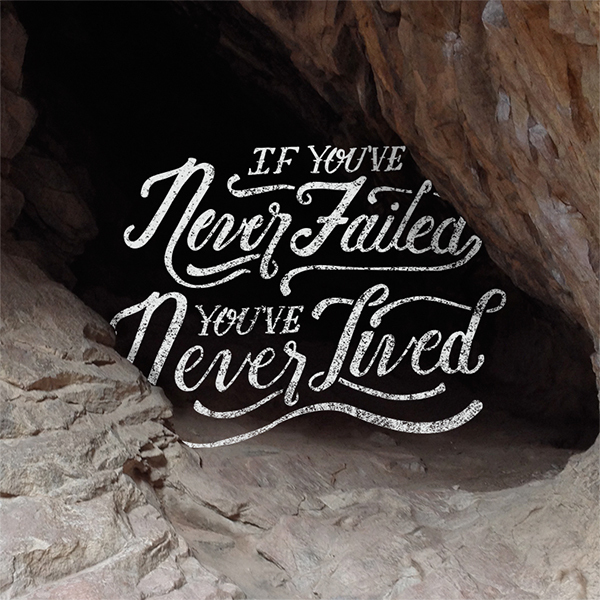 // If You've Never Failed, You've Never Lived