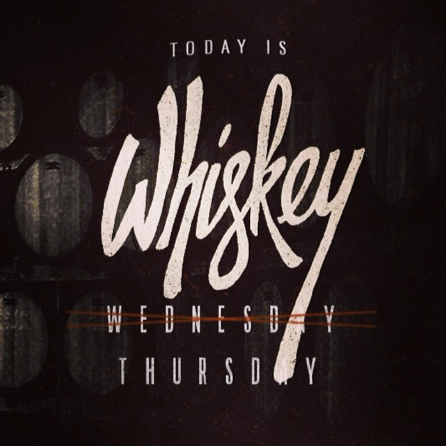 // Today is Whiskey Thursday