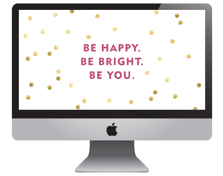 // Be Happy. Be Bright. Be You.
