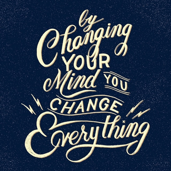 // By Changing Your Mind You Change Everything