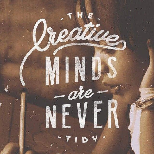 // Creative Minds Are Never Tidy