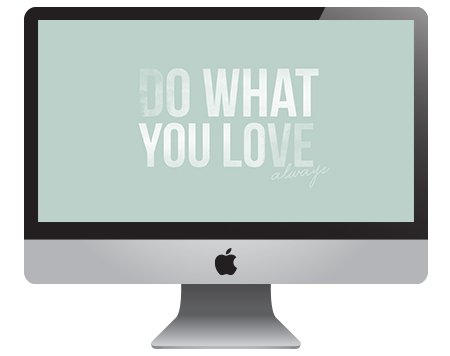 // Do What You Love - Always