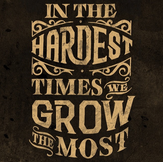 // In The Hardest Times We Grow The Most