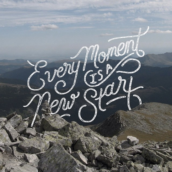 // Every Moment Is A New Start