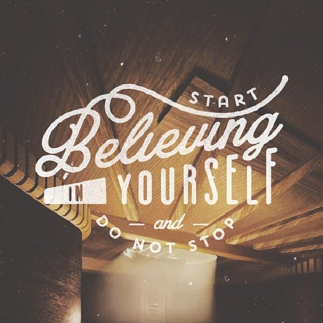 // Start Believing In Yourself And Do Not Stop
