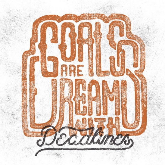 // Goals Are Dreams With Deadlines