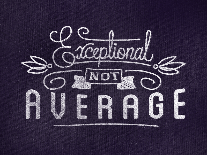 // Exceptional Not Average