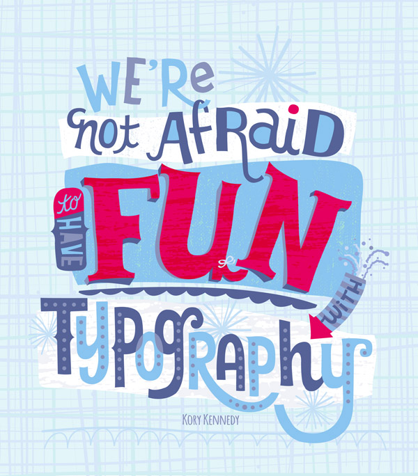 // We're Not Afraid To Have Fun With Typography